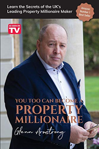 You Too Can Become a Property Millionaire: Learn the secrets of the UK's leading property millionaire maker By Glenn Armstrong