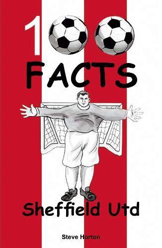 Sheffield United - 100 Facts By Steve Horton