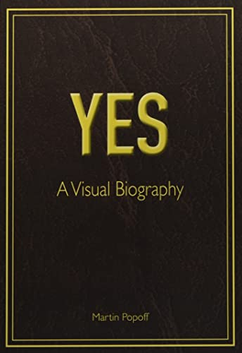 Yes: A Visual Biography By Martin Popoff