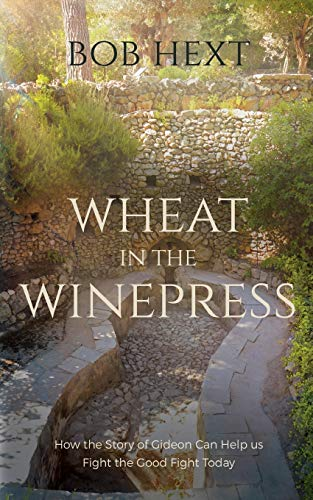 Wheat in the Winepress By Bob Hext