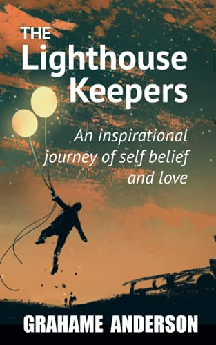 The Lighthouse Keepers: An inspirational journey of self belief and love By Grahame Anderson