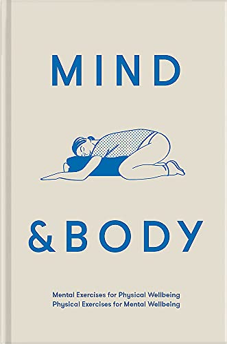 Mind & Body: Physical Exercises for Mental Wellbeing; Mental Exercises for Physical Wellbeing By The School of Life