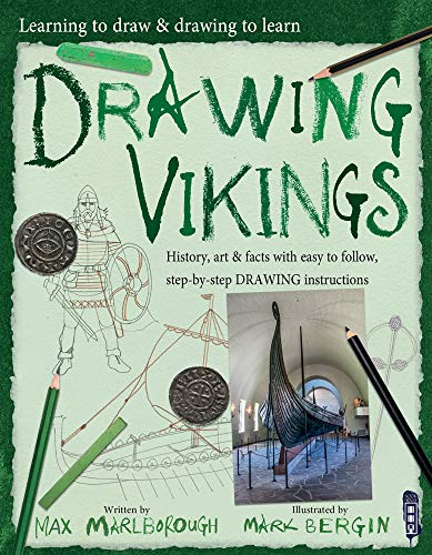Learning To Draw, Drawing To Learn: Vikings By Mark Bergin