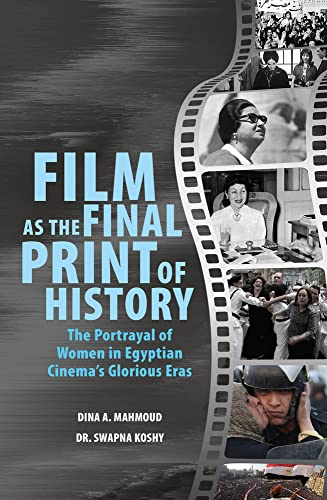 Film as the Final Print of History: the Portrayal of Women in Egyptian  Cinema's Glorious Eras By Dina A. Mahmoud