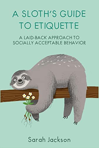 A Sloth's Guide to Etiquette By Sarah Jackson