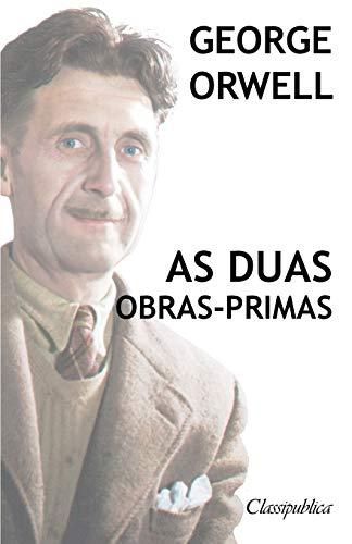 George Orwell - As duas obras-primas By George Orwell