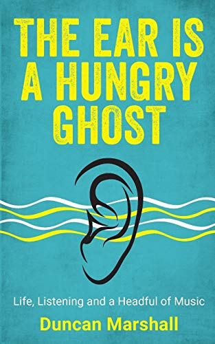 The Ear Is A Hungry Ghost By Duncan Marshall