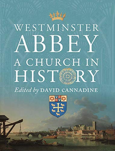Westminster Abbey - A Church in History By Mr David Cannadine