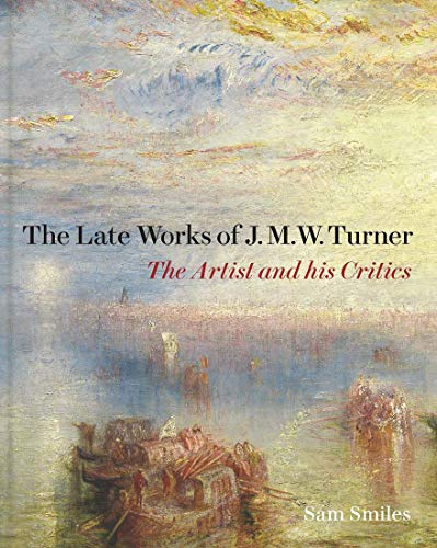 The Late Works of J. M. W. Turner - The Artist and his Critics By Samuel Smiles