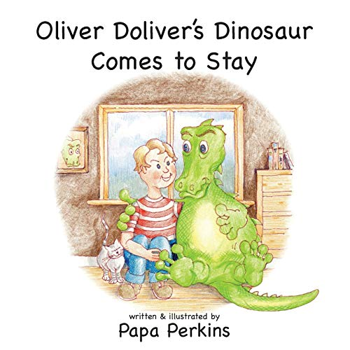 Oliver Doliver's Dinosaur Comes To Stay By Papa Perkins