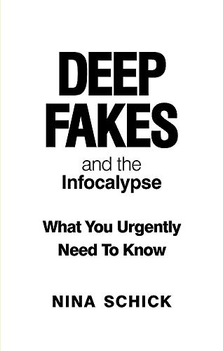 Deep Fakes and the Infocalypse By Nina Schick