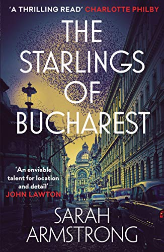 The Starlings of Bucharest (Moscow Wolves) By Sarah Armstrong