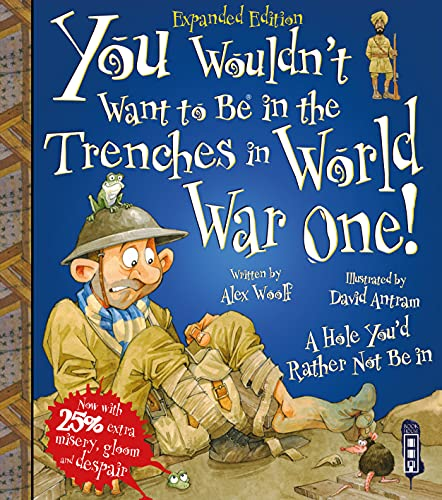 You Wouldn't Want To Be In The Trenches In World War I! By Alex Woolf
