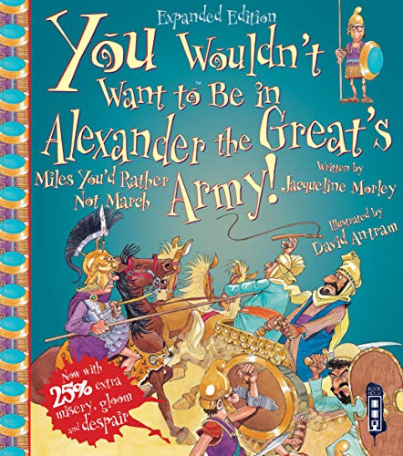 You Wouldn't Want To Be In Alexander The Great's Army! By Jacqueline Morley