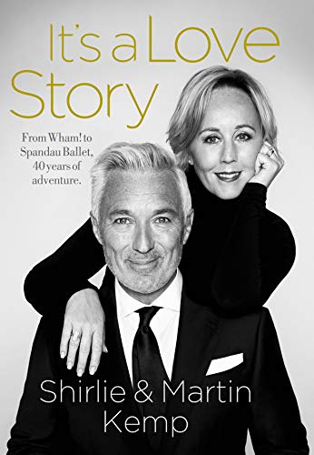 Shirlie and Martin Kemp: It's a Love Story By Martin Kemp