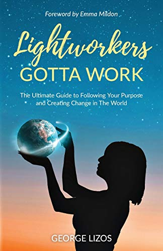 Lightworkers Gotta Work By George Lizos