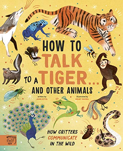 How to Talk to a Tiger... and other animals By Jason Bittel