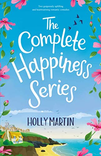 The Complete Happiness Series: Two gorgeously uplifting and heartwarming romantic comedies By Holly Martin