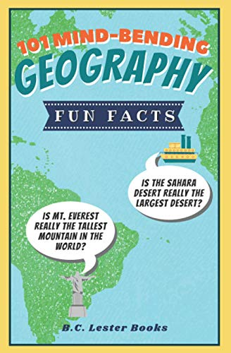 101 Mind-Bending Geography Fun Facts By B C Lester Books