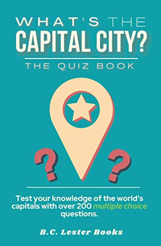 What's The Capital City? The Quiz Book By B C Lester Books