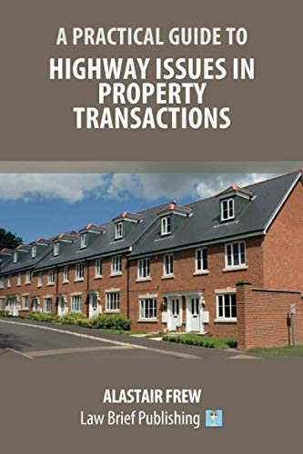 A Practical Guide to Highway Issues in Property Transactions By Alastair Frew