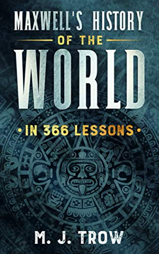 Maxwell's History of the World in 366 Lessons By M. J. Trow