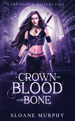 A Crown of Blood and Bone By Sloane Murphy