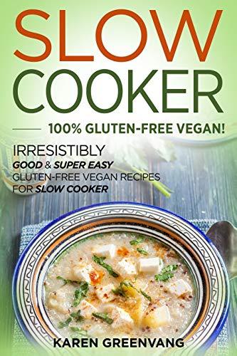 Slow Cooker -100% Gluten-Free Vegan By Karen Greenvang