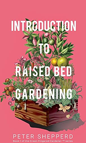 Introduction to Raised Bed Gardening By Peter Shepperd