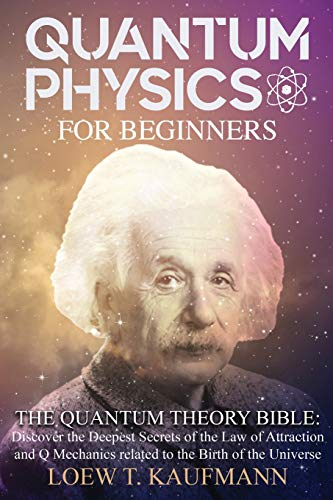 Quantum Physics for Beginners By Loew T Kaufmann