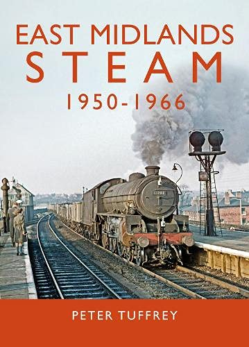 East Midlands Steam 1950 - 1966 By Peter Tuffrey