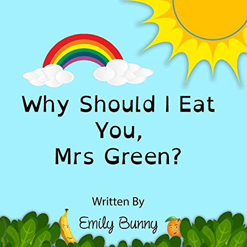 Why Should I Eat You, Mrs Green? By Emily Bunny