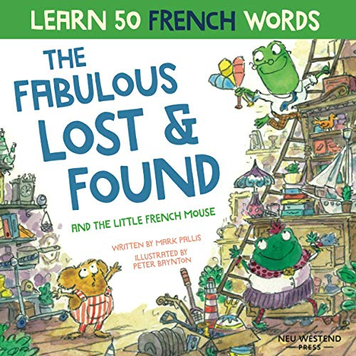 The Fabulous Lost and Found and the little French mouse: A heartwarming and funny bilingual children's book French English to teach French to kids ('Story-powered language learning method') By Mark Pallis