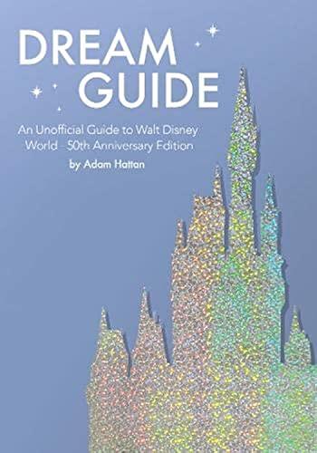 Dream Guide: An Unofficial Guide to Walt Disney World - 50th Anniversary Edition By Adam Hattan