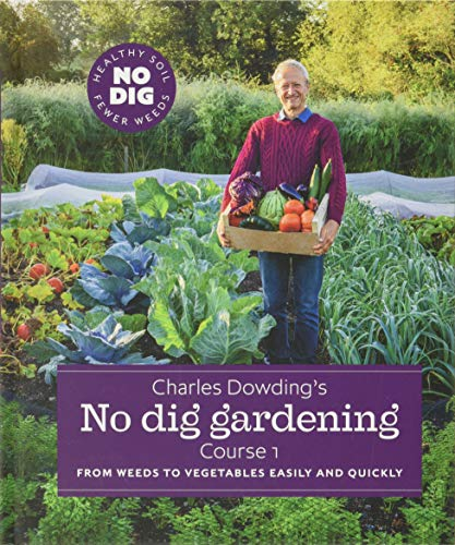 Charles Dowding's No Dig Gardening, Course 1 By Charles Dowding