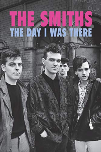 The Smiths - The Day I Was There By Richard Houghton