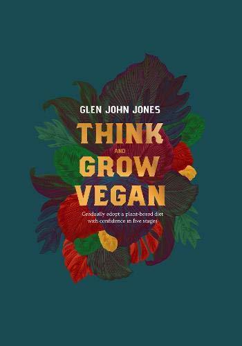 Think And Grow Vegan By Glen John Jones