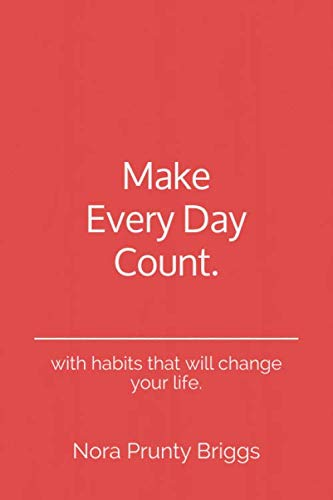 Make Every Day Count: - with habits that will change your life. By Mrs Nora Prunty Briggs
