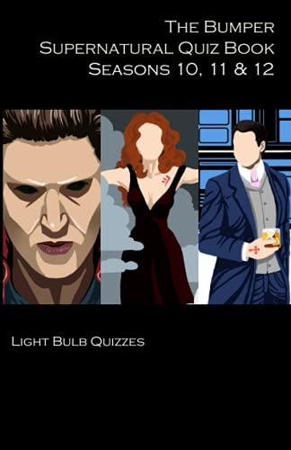The Bumper Supernatural Quiz Book Seasons 10, 11 & 12 By Light Bulb Quizzes