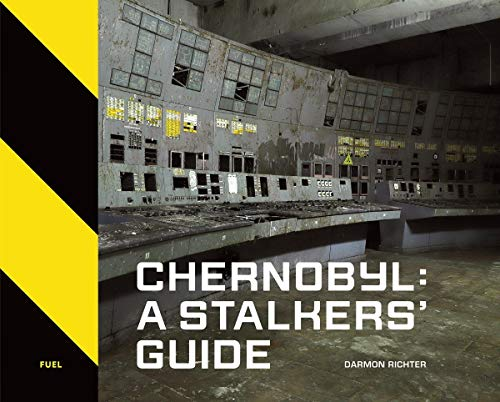 Chernobyl: A Stalkers' Guide By Darmon Richter