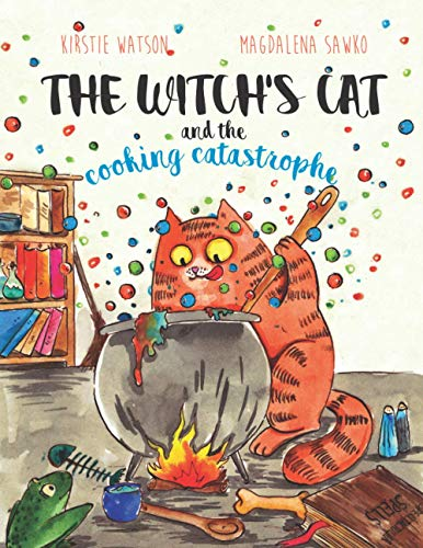 The Witch's Cat and The Cooking Catastrophe By Kirstie Watson