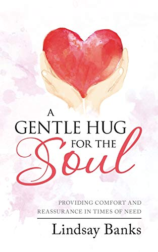 A Gentle Hug for the Soul By Lindsay Banks