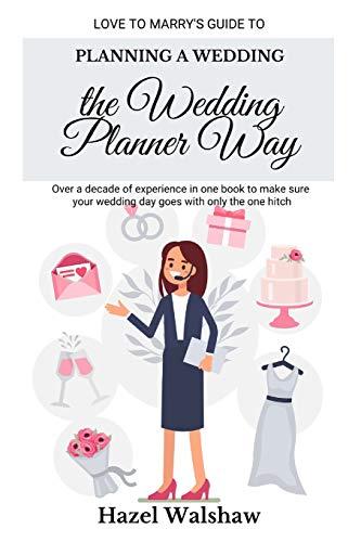 Planning a Wedding the Wedding Planner Way By Hazel Walshaw