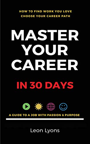 How To Find Work You Love Choose your career path, find a job with passion, purpose in your life By Leon Lyons