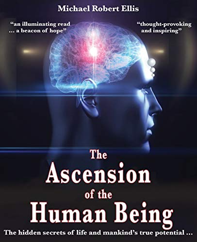 The Ascension of the Human Being By Michael Robert Ellis