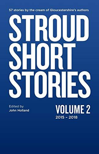 Stroud Short Stories Anthology Volume 2 2015-18 By John Holland