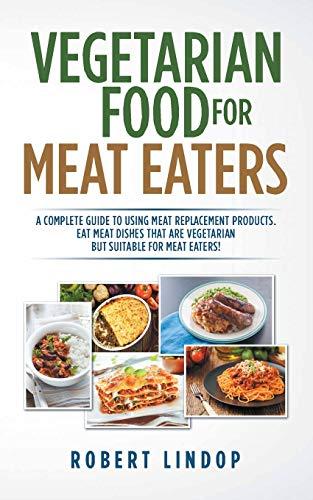 Vegetarian Food for Meat Eaters By Robert Lindop