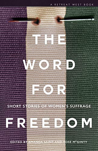 The Word For Freedom: Short stories celebrating women's suffrage and raising money for Hestia By Edited by Amanda Saint