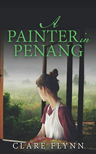 A Painter in Penang By Clare Flynn