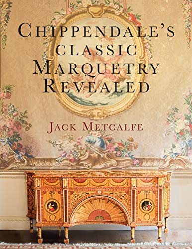 Chippendale's classic Marquetry Revealed By Jack Metcalfe